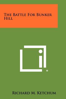 The Battle for Bunker Hill - Ketchum, Richard M