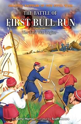 The Battle of First Bull Run: The Civil War Begins - Hama, Larry