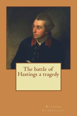 The Battle of Hastings a Tragedy - Cumberland, Richard