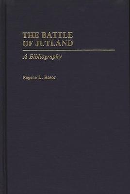 The Battle of Jutland: A Bibliography - Rasor, Eugene L