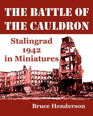 The Battle of the Cauldron: Stalingrad 1942 in Miniatures - Henderson, Bruce