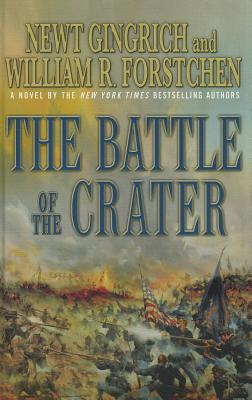 The Battle of the Crater: A Novel of the Civil War - Gingrich, Newt, and Forstchen, William R, Dr., Ph.D., and Hanser, Albert S (Editor)