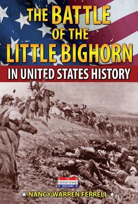 The Battle of the Little Bighorn in United States History - Ferrell, Nancy Warren