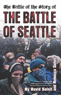 The Battle of the Story of the Battle of Seattle - Solnit, David (Editor), and Solnit, Rebecca (Editor), and Mittal, Anuradha