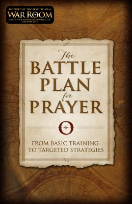 The Battle Plan for Prayer: From Basic Training to Targeted Strategies - Kendrick, Stephen, and Kendrick, Alex