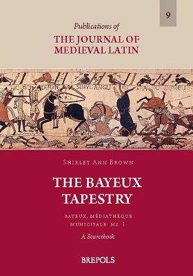 The Bayeux Tapestry: Bayeux, Mediatheque Municipale: MS. 1 A Sourcebook - Brown, Shirley Ann