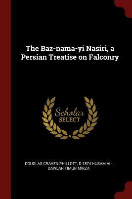 The Baz-Nama-Yi Nasiri, a Persian Treatise on Falconry - Phillott, Douglas Craven