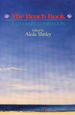 The Beach Book: A Literary Companion - Shirley, Aleda (Editor)