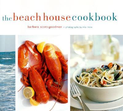The Beach House Cookbook - Scott-Goodman, Barbara, and Maas, Rita (Photographer)