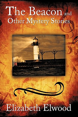 The Beacon and Other Mystery Stories - Elwood, Elizabeth