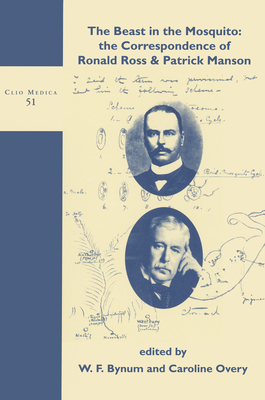 The Beast in the Mosquito: The Correspondence of Ronald Ross & Patrick Manson - Bynum, W. F. (Volume editor), and Overy, Caroline (Volume editor)
