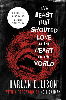 The Beast That Shouted Love at the Heart of the World - Ellison, Harlan