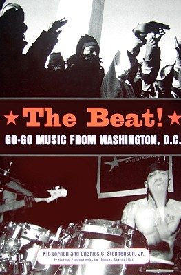 The Beat: Go-Go Music from Washington, D.C. - Lornell, Kip, and Stephenson, Charles C Jr