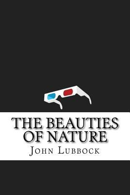 The Beauties of Nature - Lubbock, John, Sir