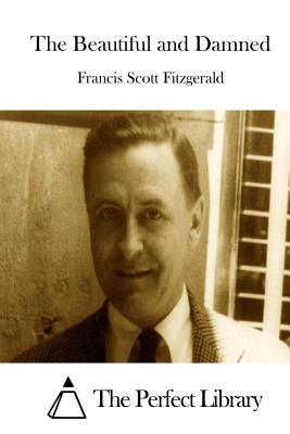 The Beautiful and Damned - Fitzgerald, Francis Scott, and The Perfect Library (Editor)
