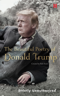 The Beautiful Poetry of Donald Trump - Sears, Robert