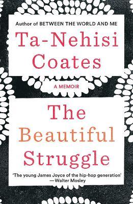 The Beautiful Struggle: A Memoir - Coates, Ta-Nehisi