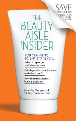 The Beauty Aisle Insider: Top Cosmetic Scientists Answer Your Questions about the Lotions, Potions and Other Beauty Products You Use Every Day - Romanowski, Perry