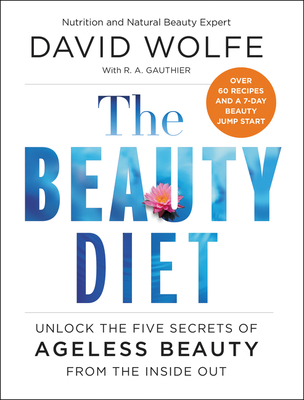 The Beauty Diet: Unlock the Five Secrets of Ageless Beauty from the Inside Out - Wolfe, David
