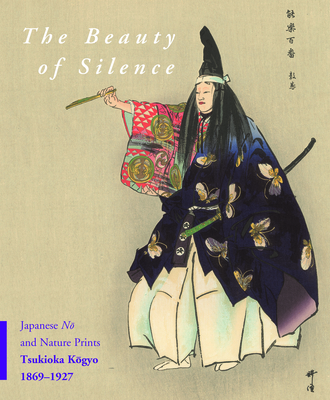 The Beauty of Silence: Japanese NM And Nature Prints by Tsukioka KMgyo (1869-1927) - Schaap, Robert, and Rimer, J Thomas