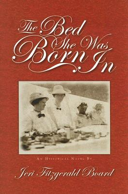 The Bed She Was Born in - Board, Jeri Fitzgerald