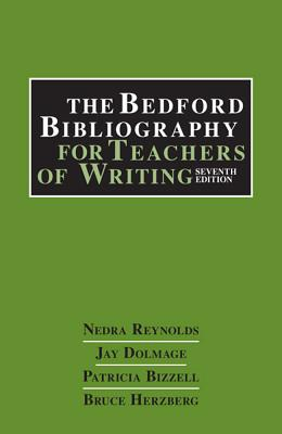 The Bedford Bibliography for Teachers of Writing - Reynolds, Nedra, and Dolmage, Jay T, and Bizzell, Patricia