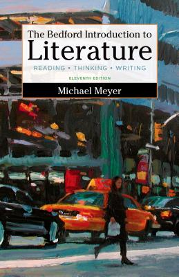 The Bedford Introduction to Literature: Reading, Thinking, and Writing - Meyer, Michael