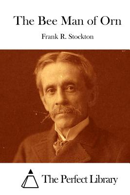 The Bee Man of Orn - Stockton, Frank R, and The Perfect Library (Editor)