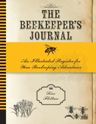 The Beekeeper's Journal: An Illustrated Register for Your Beekeeping Adventures - Flottum, Kim