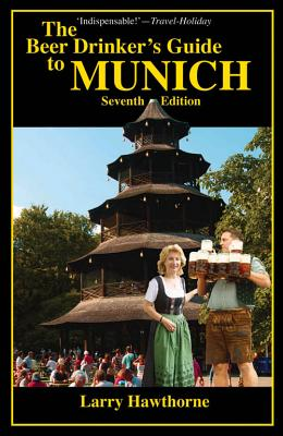 The Beer Drinker's Guide to Munich - Hawthorne, Larry, and Jezkova, Eliska (Photographer), and Goodwin, Heather Lynn (Translated by)