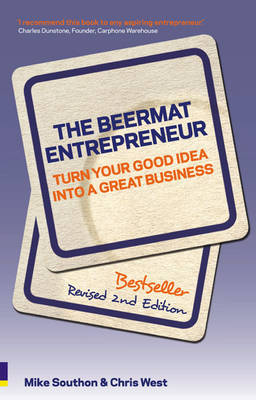 The Beermat Entrepreneur: Turn Your Good Idea Into a Great Business. Mike Southon and Chris West - Southon, Mike
