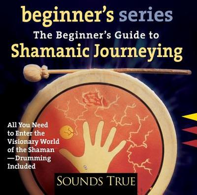 The Beginner S Guide to Shamanic Journeying - Ingerman, Sandra