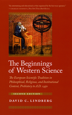 The Beginnings of Western Science: The European Scientific Tradition in Philosophical, Religious, and Institutional Context, Prehistory to A.D. 1450 - Lindberg, David C