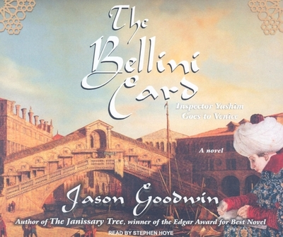 The Bellini Card: Inspector Yashim Goes to Venice - Goodwin, Jason, and Hoye, Stephen (Read by)