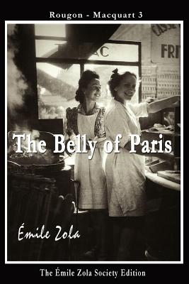 The Belly of Paris - Zola, Emile, and Pastore, Stephen R (Editor)