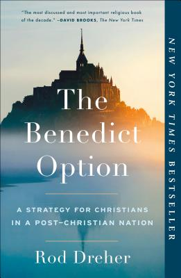 The Benedict Option: A Strategy for Christians in a Post-Christian Nation - Dreher, Rod