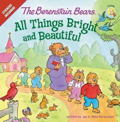 The Berenstain Bears: All Things Bright and Beautiful: Stickers Included! - Berenstain, Jan, and Berenstain, Mike