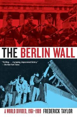 The Berlin Wall: A World Divided, 1961-1989 - Taylor, Frederick