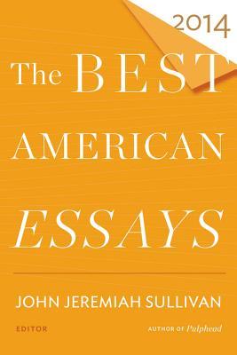 The Best American Essays 2014 - Sullivan, John Jeremiah (Editor)