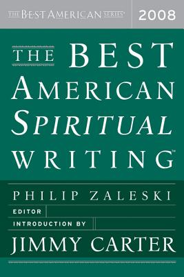 The Best American Spiritual Writing - Zaleski, Philip (Editor), and Carter, Jimmy, President (Introduction by)