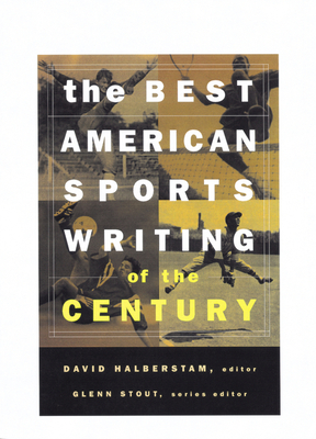 The Best American Sports Writing of the Century - Halberstam, David (Introduction by), and Stout, Glenn (Foreword by)