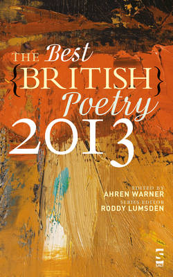 The Best British Poetry 2013 2013 - Warner, Ahren (Editor), and Lumsden, Roddy (Series edited by), and Allen, Rachael (Contributions by)