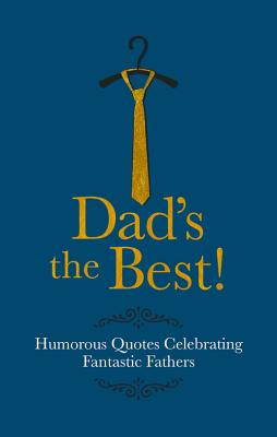 The Best Dad in the World: Humorous Quotes Celebrating Fantastic Fathers - Croft, Malcolm
