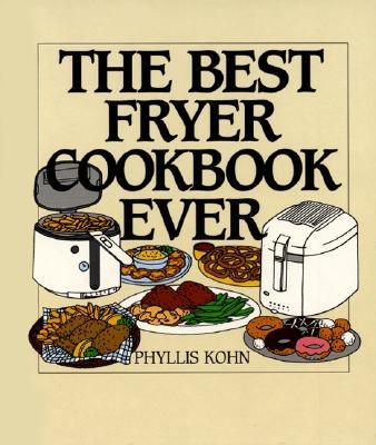 The Best Fryer Cookbook Ever - Kohn, Phyllis