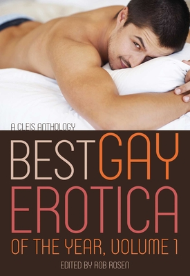 The Best Gay Erotica of the Year, Volume 1 - Rosen, Rob
