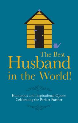 The Best Husband in the World: Humorous and Inspirational Quotes Celebrating the Perfect Partner - Croft, Malcolm