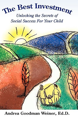 The Best Investment: Unlocking the Secrets of Social Success for Your Child - Weiner, Andrea Goodman, Ed.D.