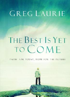 The Best Is Yet to Come: Faith for Today, Hope for the Future - Laurie, Greg