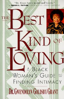 The Best Kind of Loving: A Black Woman's Guide to Finding Intimacy - Grant, Gwendolyn G