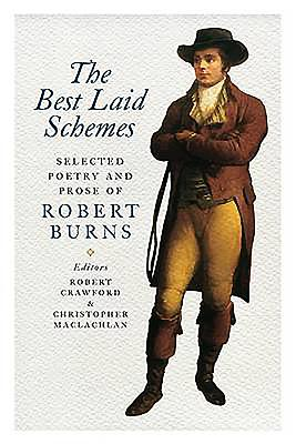 The Best Laid Schemes: Selected Poetry and Prose of Robert Burns - MacLachlan, Christopher (Editor), and Burns, Robert, and Crawford, Robert, Professor (Editor)
